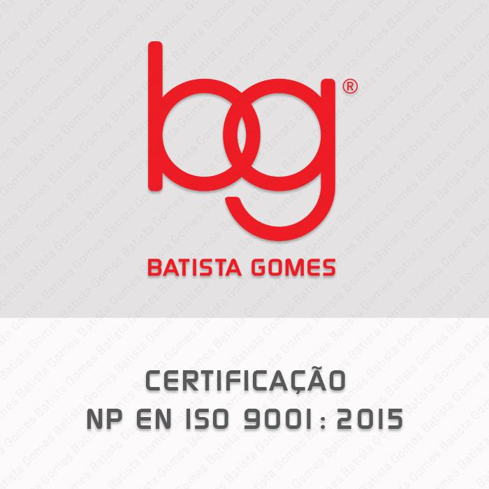 Batista Gomes - Certificação NP EN ISO 9001:2015 - Certificação NP EN ISO 9001:2015
