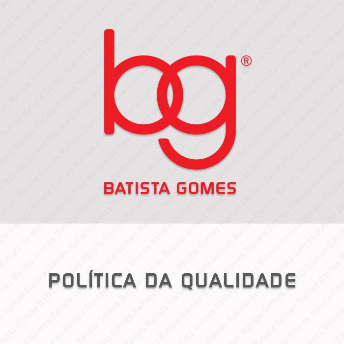 Batista Gomes - Política da Qualidade - Política da Qualidade